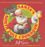 Santa's North Pole Cookbook: Classic Christmas Recipes from Saint Nicholas Himself - Jeff Guinn