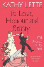 To Love, Honour And Betray (Till Divorce Us Do Part) - Kathy Lette