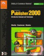 Microsoft Publisher 2000: Introductory Concepts and Techniques - Gary B. Shelly, Thomas J. Cashman, Joy L. Starks