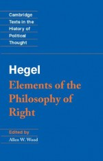 Hegel: Elements of the Philosophy of Right (Cambridge Texts in the History of Political Thought) - Georg Wilhelm Fredrich Hegel, Allen W. Wood, H. B. Nisbet