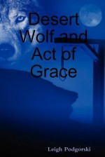 Desert Wolf and Act of Grace - Leigh Podgorski