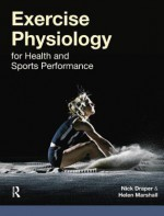 Exercise Physiology: For Health and Sports Performance - Nick Draper, Helen Marshall