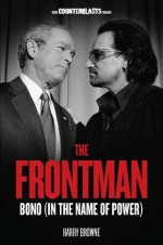 The Frontman: Bono (In the Name of Power) (Counterblasts) - Harry Browne