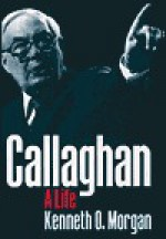 Callaghan: A Life - Kenneth O. Morgan