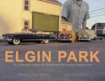 ELGIN PARK: Visual Memories of Midcentury America at 1/24th scale - Michael Paul Smith, Gail K. Ellison