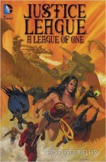 Justice League: A League of One (Jla (Justice League of America)) - Christopher Moeller, Christopher Moeller