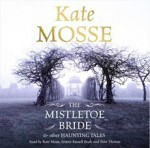 The Mistletoe Bride and Other Haunting Tales - Kate Mosse, Kate Mosse, Simon Russell Beale, Sian Thomas, Orion Publishing Group