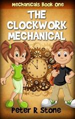 The Clockwork Mechanical (Mechanicals Book 1) - Peter R Stone