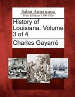 History of Louisiana. Volume 3 of 4 - Charles Gayarre