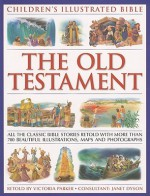 Children's Illustrated Bible: The Old Testament: The classic stories retold for the young reader, with context facts and special features, and ... beautiful watercolours, maps and photographs - Victoria Parker