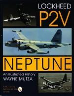Lockheed P-2V Neptune: An Illustrated History (Schiffer Military History) - Wayne Mutza