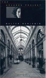 The Arcades Project - Walter Benjamin, Rolf Tiedemann, Kevin McLaughlin, Howard Eiland