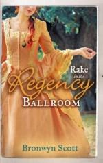 RAKE in the Regency Ballroom (Mills & Boon M&B) (Mills & Boon Regency Collection) - Bronwyn Scott