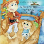 A Flag for the Flying Dragon: A Captain No Beard Story - Carole P. Roman, Bonnie Lemaire
