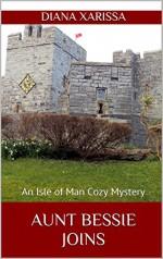 Aunt Bessie Joins (An Isle of Man Cozy Mystery Book 10) - Diana Xarissa