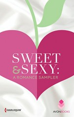 Sweet & Sexy: A Romance Sampler: Wildest DreamsThrill MeOnly In My DreamsRedemption BayThe Hotter You BurnAll of Me (Thunder Point) - Robyn Carr, Susan Mallery, Darcy Burke, RaeAnne Thayne, Gena Showalter, Jennifer Bernard