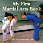 My First Martial Arts Book (Martial Arts for Peace Series) - Terrence Webster-Doyle