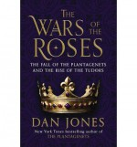 The Fall of the Plantagenets and the Rise of the Tudors The Wars of the Roses (Hardback) - Common - Dan Jones
