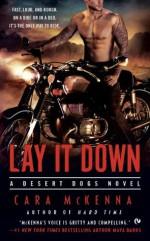 Lay It Down: A Desert Dogs Novel - Cara McKenna