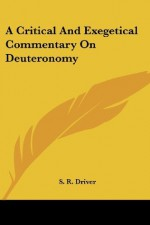 A Critical And Exegetical Commentary On Deuteronomy - S.R. Driver
