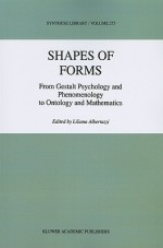 Shapes of Forms: From Gestalt Psychology and Phenomenology to Ontology and Mathematics - Liliana Albertazzi