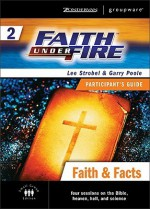 Faith Under Fire 2 Faith & Facts Participant's Guide (ZondervanGroupware Small Group Edition) - Lee Strobel, Garry Poole