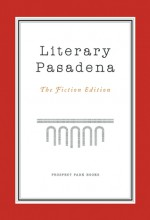 Literary Pasadena: The Fiction Edition - Michelle Huneven, Jervey Tervalon, Victoria Patterson, David Ebershoff, Patty O'Sullivan