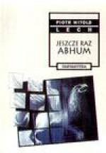 Jeszcze raz Abhum - Piotr Witold Lech