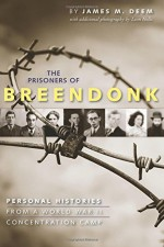 The Prisoners of Breendonk: Personal Histories from a World War II Concentration Camp - James M. Deem