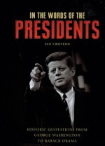 In the Words of the Presidents: Historic Quotations from George Washington to Barack Obama - Ian Crofton