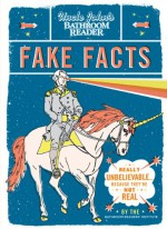 Uncle John's Bathroom Reader Fake Facts: Really Unbelievable . . . Because They're Not Real - Bathroom Readers' Institute