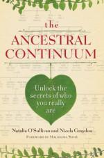 The Ancestral Continuum: Unlock the Secrets of Who You Really Are - Natalia O'Sullivan, Nicola Graydon