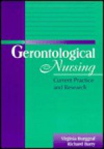 Gerontological Nursing: Current Practice and Research - Virginia Burggraf, Richard Barry
