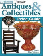 Warmans Antiques & Collectibles Price Guide, 39th Edition - Ellen T. Schroy