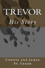 Trevor, His Story - Connie And James St Leger