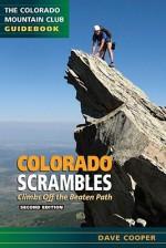 Colorado Scrambles: Climbs Beyond the Beaten Path (Colorado Mountain Club Guidebooks) - Dave Cooper