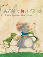 A Child Is a Child - Brigitte Weninger, Eve Tharlet
