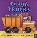 Tough Trucks - Tony Mitton, Ant Parker