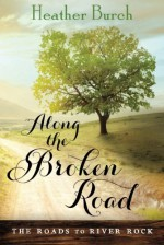 Along the Broken Road (The Roads to River Rock) by Heather Burch (2015-06-16) - Heather Burch