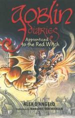 Goblin Diaries: Apprenticed to the Red Witch - Alex D'Angelo, Marjorie Van Heerden