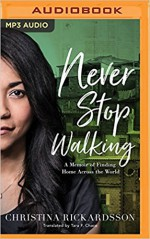 Never Stop Walking: A Memoir of Finding Home Across the World - Tara F. Chace, Christina Rickardsson, Siiri Scott