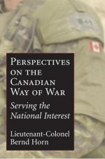 The Perspectives on the Canadian Way of War: Serving the National Interest - Bernd Horn