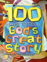 100 Ways To Tell God's Great Story - Phyllis Vos Wezeman
