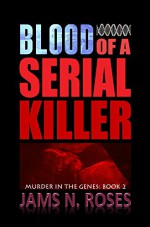 Blood of a Serial Killer (Murder in the Genes Book 2) - Jams N. Roses, Simon Okill