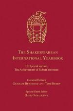 The Shakespearean International Yearbook, Vol. 10: Special Section, the Achievement of Robert Weimann - Graham Bradshaw, Tom Bishop, David Schalkwyk