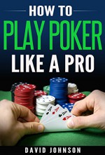 Poker: Poker Strategies On How To Dominate In A Poker And Texas Hold'em Up Game - David Johnson, Louise Evans