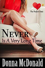 Never Is A Very Long Time: A Romantic Comedy With Attitude (The Perfect Date Book 1) - Donna McDonald