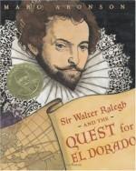 Sir Walter Ralegh and the Quest for El Dorado - Marc Aronson
