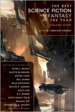 The Best Science Fiction and Fantasy of the Year Volume 7 - Christopher Rowe, Rachel Pollack, Peter Dickinson, Gwyneth Jones, Caitlín R. Kiernan, Theodora Goss, Catherynne M. Valente, Pat Murphy, Kelly Link, Nalo Hopkinson, Jeffrey Ford, Adam Roberts, Jonathan Strahan, Ellen Klages, Paul J. McAuley, Steve Rasnic Tem, Melanie Tem,