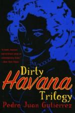 Dirty Havana Trilogy: A Novel in Stories - Pedro Juan Gutiérrez, Natasha Wimmer